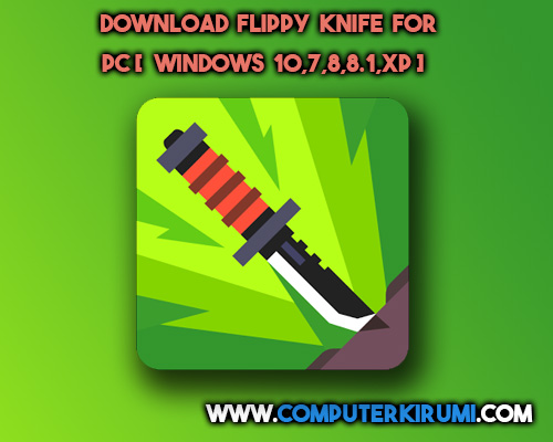 Download-Install Flippy Knife Game For PC[windows 7,8,8-1,10,MAC] for Free.jpg