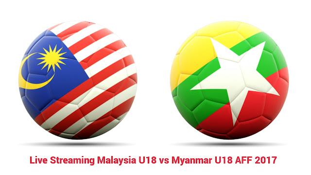 Live Streaming Malaysia U18 vs Myanmar U18 15.9.2017 AFF