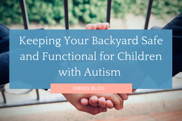 Keeping Your Backyard Safe and Functional for Children with Autism