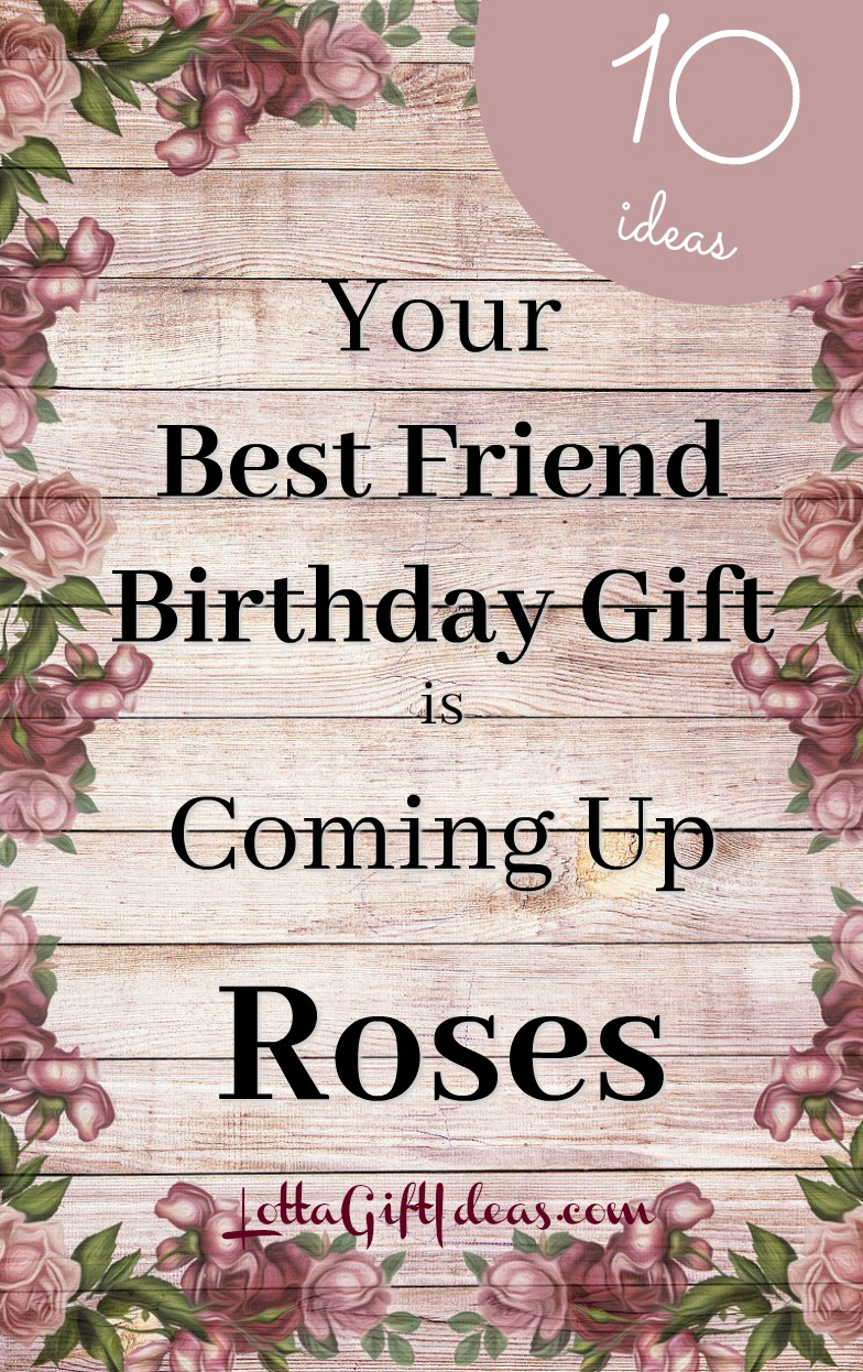 Your Best Friend Birthday Gift Is Coming Up Roses