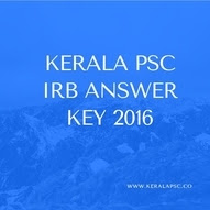 KERALA PSC IRB ANSWER KEY 2016