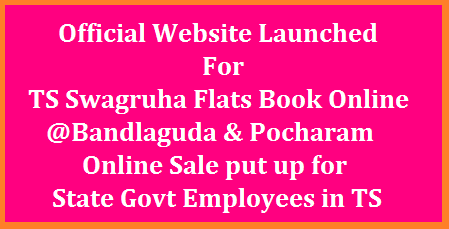TS Swagruha Flats Booking Online Official Website Launched @tsswagruha.cgg.gov.in | Telangana State Govt offering Rajiv Swagruha Flats to State Govt Employees at Lower Price at Bandlaguda and Pocharam. Employees have to Book Online at Official Website http://tsswagruha.cgg.gov.in. Details about Online selling of Telangana Swagruha Flats at Bandlaguda and Pocharam, Hyderabad are ready to occupy. Official web portal for Telangana Swagruha Flats to Book Online launched by the Govt with the help of Centre for Good Governance ts-swagruha-flats-booking-online-official-website-tsswagruha.cgg.gov.in-telangana