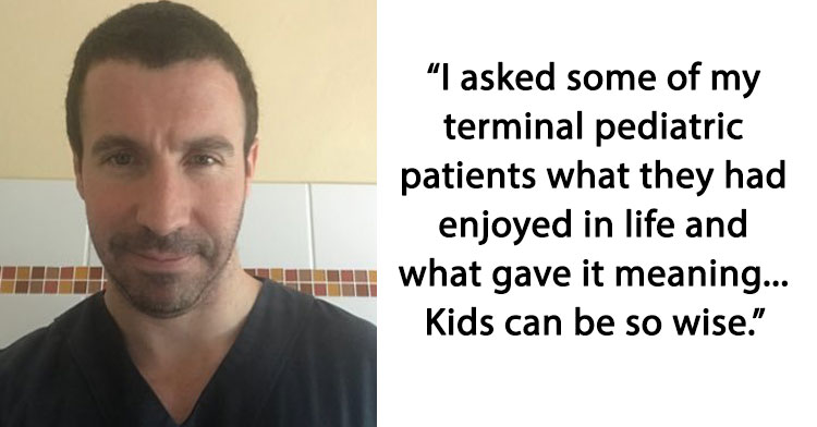 Doctor Asks Terminally Ill Children What Truly Matters In Life. Their Answers Are Incredibly Wise.
