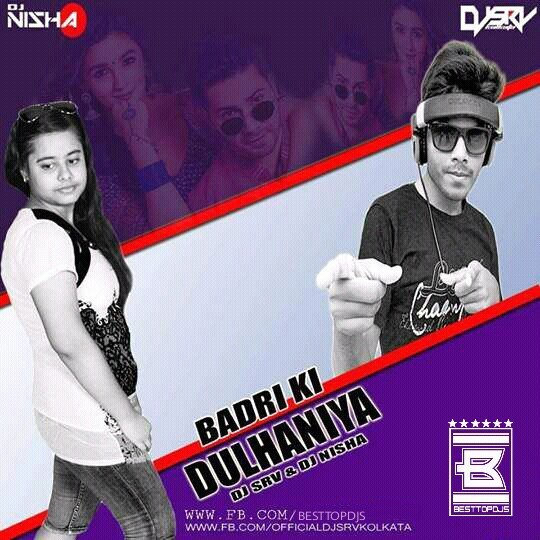 Badri Ki Dulhaniya (Remix) – DJ SRV KOLKATA & DJ NISHA