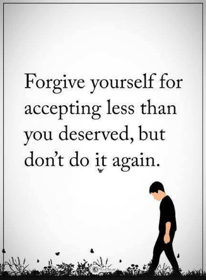 Quotes Forgive Yourself For Accepting Less Than You Deserved 101