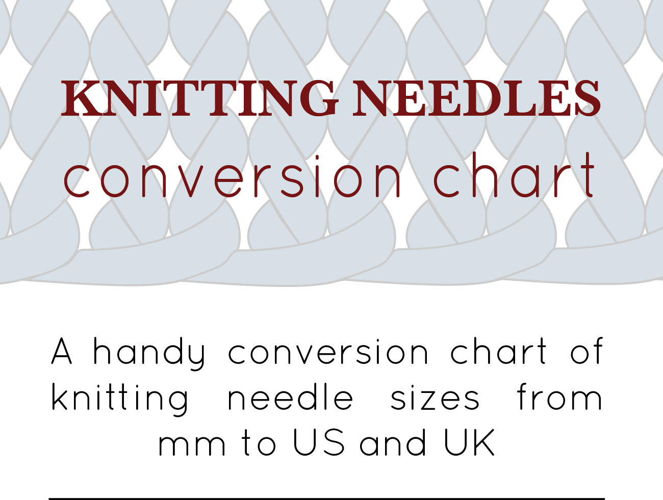 a handy conversion chart of knitting needle sizes
