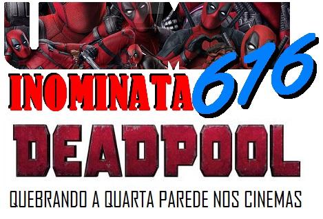 Inominata616 #101 - Deadpool quebrando a quarta parede nos cinemas