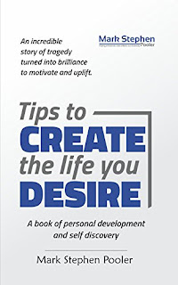 Tips to create the life you desire: A book of personal development and self discovery