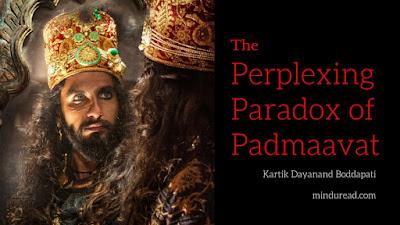 Perplexing Paradox of Padmaavat - Kartik Dayanand Boddapati - Mind u Read