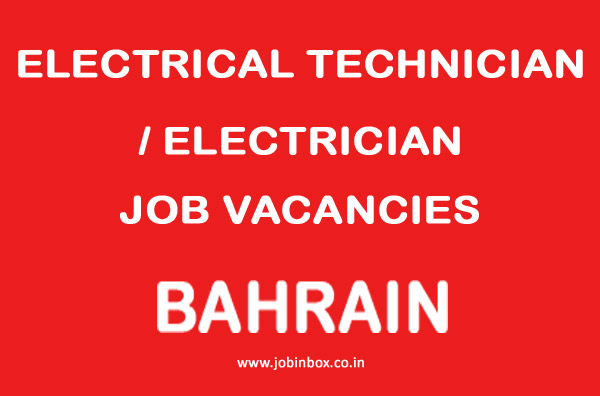 ITL Services Mumbai is urgently looking for ELECTRICAL TECHNICIAN / ELECTRICIAN for Bahrain  for a Construction project.