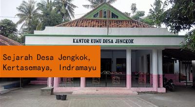 Sejarah Desa Jengkok Kec Kertasemaya Kab Indramayu