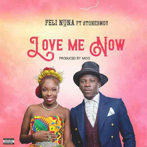 Feli Nuna ft Stonebwoy - Love Me Now (Prod. by MOG Beatz)