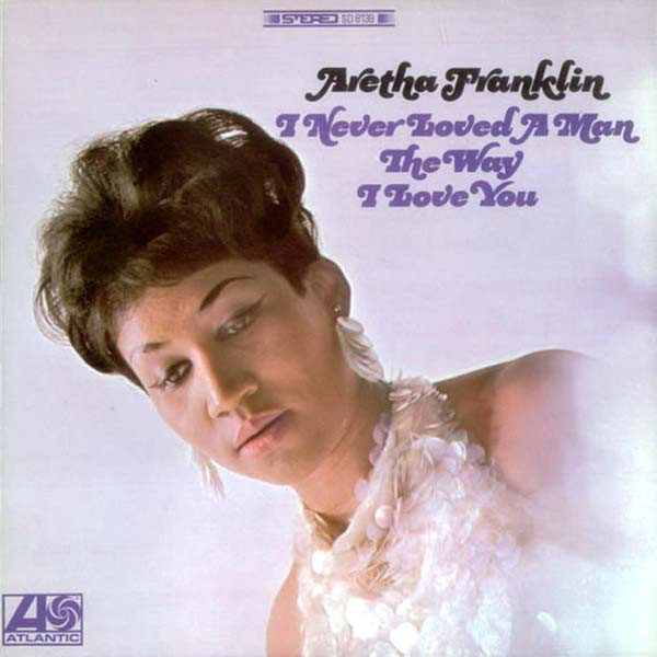 ARETHA FRANKLIN – I never loved a man the way i love you - Lp