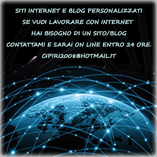 Siti Internet e Blog Personalizzati. Se vuoi Lavorare con Internet hai Bisogno di un Sito/Blog Contattami e Sarai On Line entro 24 ore. cipiri2008@hotmail.it
