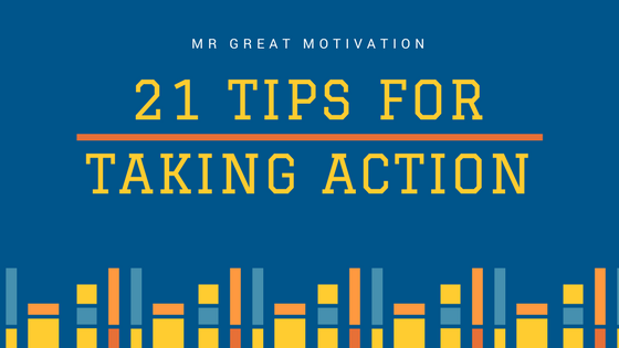 21 Tips For Taking Action