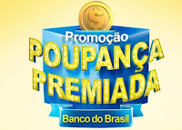 Promoção Poupança Premiada Banco do Brasil www.bb.com.br/poupancapremiada