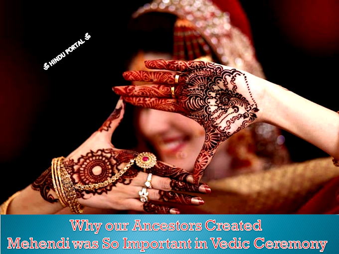 Why our Ancestors Created Mehendi was so Important in Vedic Ceremony