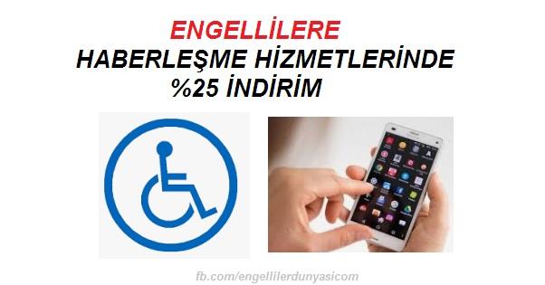 Engellilere Haberleşme Hizmetlerinde % 25 indirim