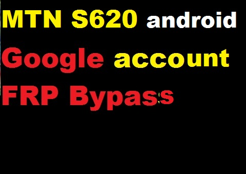 MTN S620 google account reset and FRP bypass