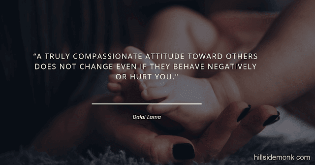 Dalai Lama Compassion Quotes-5 A truly compassionate attitude toward others does not change even if they behave negatively or hurt you― Dalai Lama