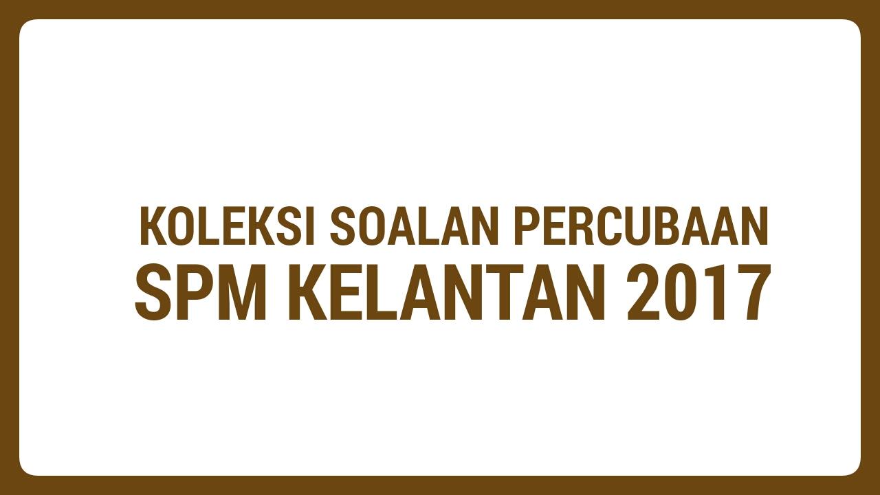 Koleksi Soalan Percubaan Spm Kelantan 2018 Mybelajar