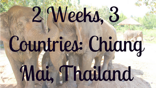 2 Weeks, 3 Countries: Chiang Mai, Thailand