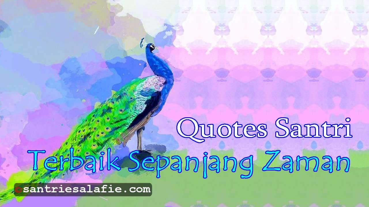 Kumpulan Quotes Santri Bijak ( Terbaik Sepanjang Zaman ) by Santrie Salafie