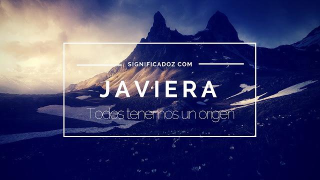Significado y origen del Nombre Javiera ¿Que Significa?