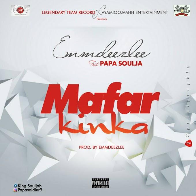 [New Music] EmDeeZle - Mafar Kinka Feat. Papa Soujah [Prod. M.D]