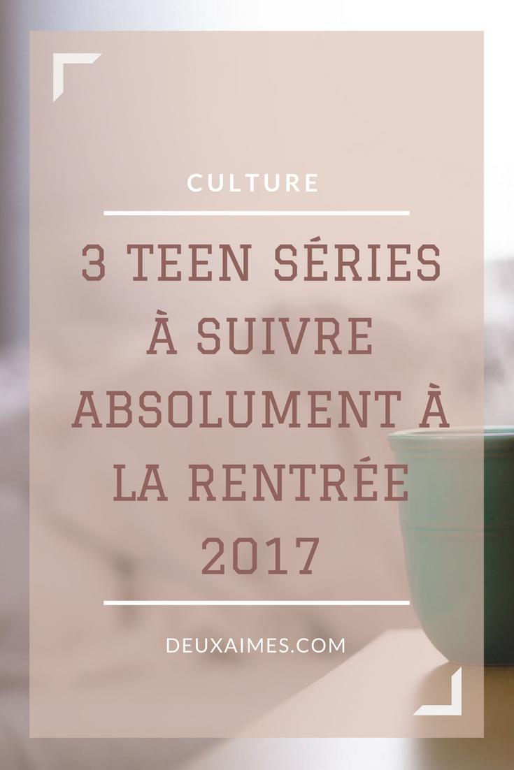 3 teen séries à suivre absolument à la rentrée 2017 !! Deuxaimes