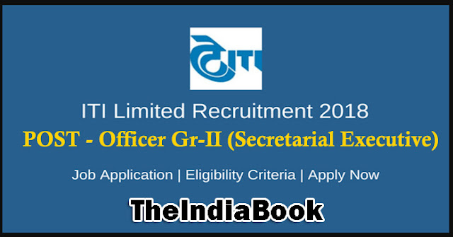 ITI Limited Recruitment For Officer Gr-II (Secretarial Executive) Online Form 2018