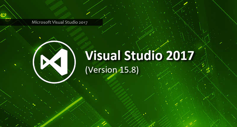 Latest version of Visual Studio 2017 (version: 15.8) is now available for download
