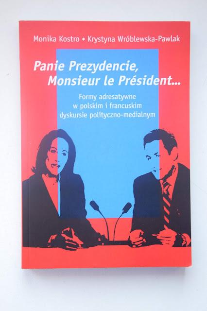 """Recenzje #78 - """"Panie Prezydencie, Monsieur le Président... Formy adresatywne w polskim i francuskim dyskursie polityczno-medialnym"""" - okładka książki pt.""""Panie Prezydencie, Monsieur le Président... Formy adresatywne w polskim i francuskim dyskursie polityczno-medialnym"""" - Francuski przy kawie"""
