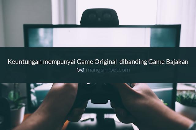 Keuntungan mempunyai Game Original dibanding Bajakan