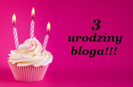 Świętujemy 3 urodziny bloga !!! + rozdanie