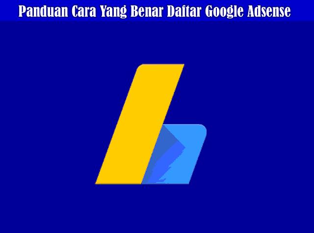 Panduan dan Cara Yang Benar Daftar Google Adsense Hingga Full Approved