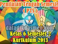 Soal PTS/UTS Kelas 6 Semester 2 Kurikulum 2013 Revisi Tapel 2018/2019
