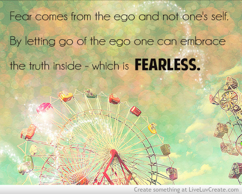 Fear Comes From The Ego And Not One's Self. By Letting Go