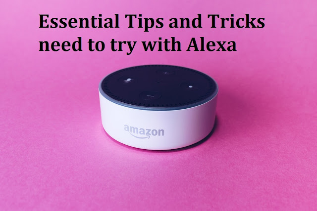 Essential Tips and Tricks need to try with Alexa