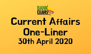 Current Affairs One-Liner: 30th April 2020