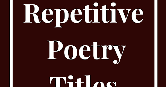 Repetitive Poetry Titles