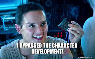 Rey: I bypassed the character development!