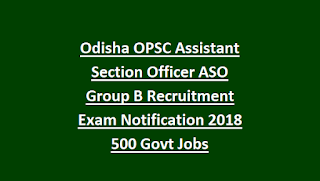 Odisha OPSC Assistant Section Officer ASO Group B Recruitment Exam Notification 2018 500 Govt Jobs
