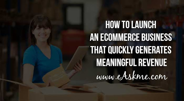 How to Launch an Ecommerce Business that Quickly Generates Meaningful Revenue: eAskme