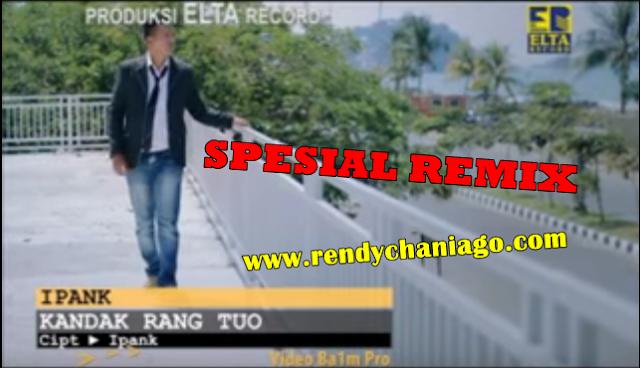 Lirik Dan MP3  Lagu Ipank - Kandak Rang Tuo ( Spesial Remix 2017 )