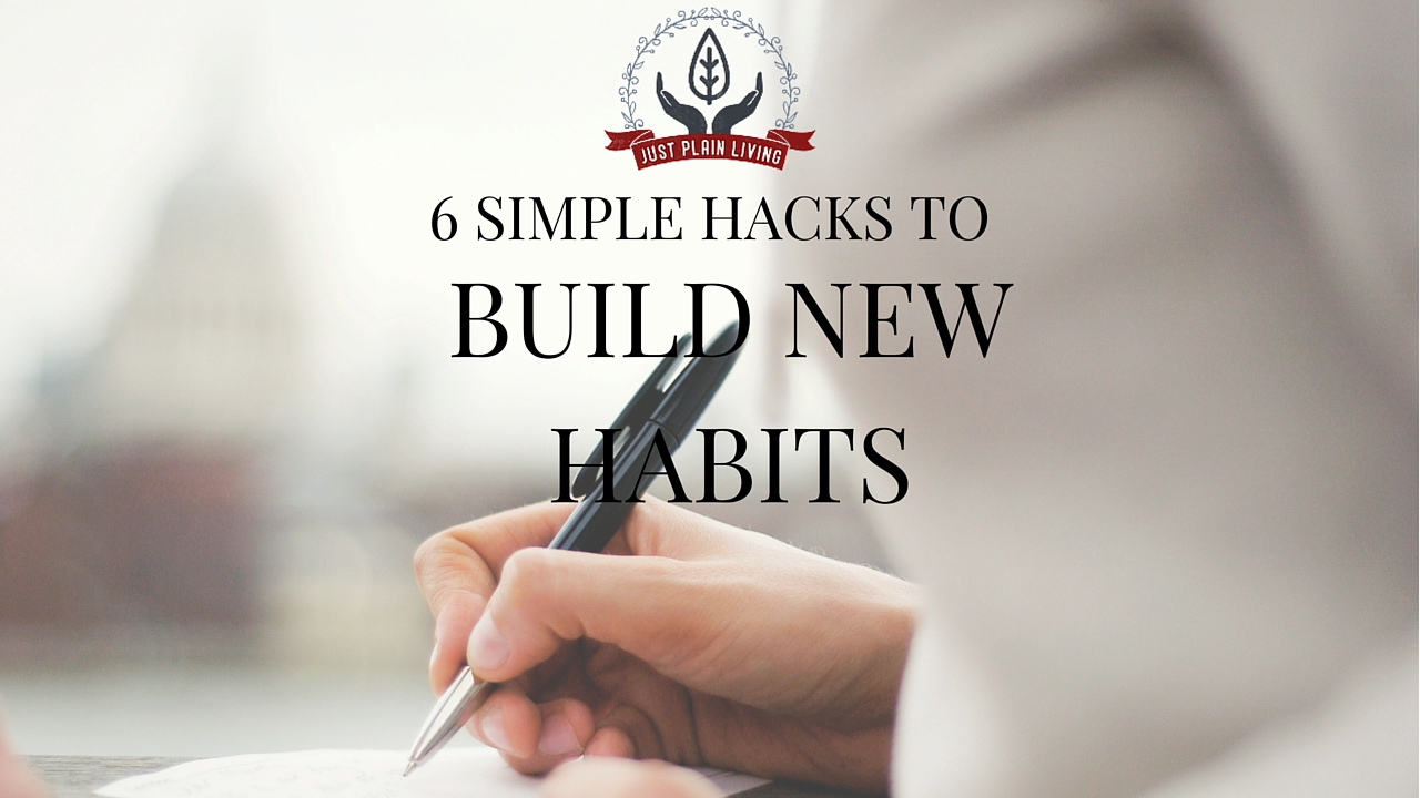 6 simple hacks to build new habits