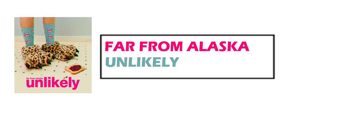 Unlikely | Far From Alaska