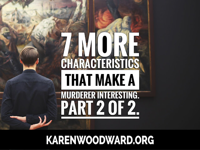 7 More Characteristics That Make a Murderer Interesting. Part Two of Two