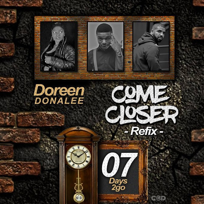 7Days 2go Anticipate!! Doreen Donalee - Come Closer Refix (Wizkid ft Drake Cover) dropping soon..
