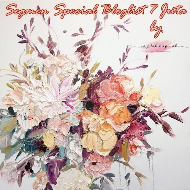 Segmen Special Bloglist 7 Juta by sayidahnapisahdotcom